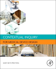 Contextual Inquiry for Medical Device Design - 1st Edition - ISBN: 9780128018521, 9780128018743