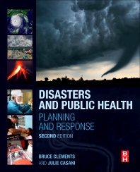 Disasters and Public Health, 2nd Edition,Bruce Clements,Julie Casani,ISBN9780128019894