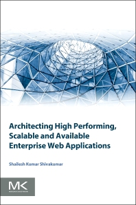 Architecting High Performing, Scalable and Available Enterprise Web Applications - 1st Edition - ISBN: 9780128022580, 9780128025284