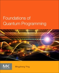 Foundations of Quantum Programming - 1st Edition - ISBN: 9780128023068, 9780128025468