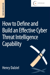 How to Define and Build an Effective Cyber Threat Intelligence Capability - 1st Edition - ISBN: 9780128027301, 9780128027523