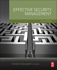 Effective Security Management, 6th Edition,Charles Sennewald,Curtis Baillie,ISBN9780128027745