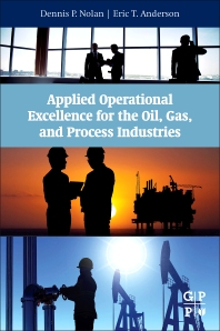 Applied Operational Excellence for the Oil, Gas, and Process Industries - 1st Edition - ISBN: 9780128027882, 9780128028025