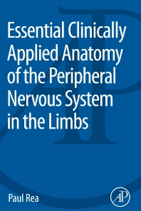 Essential Clinically Applied Anatomy of the Peripheral Nervous System in the Limbs - 1st Edition - ISBN: 9780128030622, 9780128030639