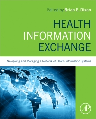 Health Information Exchange: Navigating and Managing a Network of Health Information Systems - 1st Edition - ISBN: 9780128031353, 9780128031506