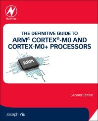Cover image for The Definitive Guide to ARM® Cortex®-M0 and Cortex-M0+ Processors