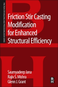 Friction Stir Casting Modification for Enhanced Structural Efficiency - 1st Edition - ISBN: 9780128033593, 9780128033609