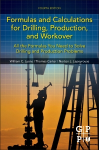 Formulas and Calculations for Drilling, Production, and Workover, 4th Edition,William Lyons,Thomas Carter,Norton J. Lapeyrouse,ISBN9780128034170