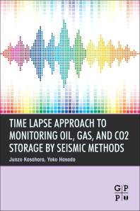 Cover image for Time Lapse Approach to Monitoring Oil, Gas, and CO2 Storage by Seismic Methods