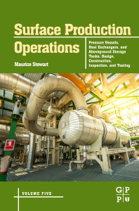 Cover image for Surface Production Operations: Volume 5: Pressure Vessels, Heat Exchangers, and Aboveground Storage Tanks