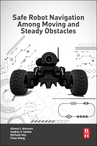 Safe Robot Navigation Among Moving and Steady Obstacles - 1st Edition - ISBN: 9780128037300, 9780128037577