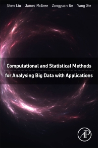Cover image for Computational and Statistical Methods for Analysing Big Data with Applications