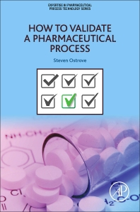 How to Validate a Pharmaceutical Process - 1st Edition - ISBN: 9780128041482, 9780128096536