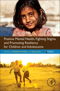 Positive Mental Health, Fighting Stigma and Promoting Resiliency for Children and Adolescents - 1st Edition - ISBN: 9780128043943, 9780128044148