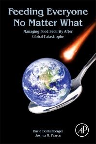 Feeding Everyone No Matter What, 1st Edition,David Denkenberger,Joshua Pearce,ISBN9780128044476