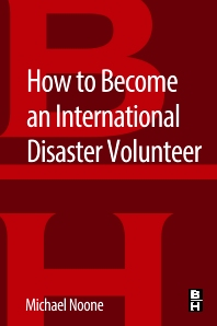 How to Become an International Disaster Volunteer - 1st Edition - ISBN: 9780128044636, 9780128045084
