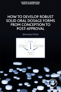 How to Develop Robust Solid Oral Dosage Forms - 1st Edition - ISBN: 9780128047316, 9780128047323