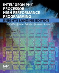 Intel Xeon Phi Processor High Performance Programming, 2nd Edition,James Jeffers,James Reinders,Avinash Sodani,ISBN9780128091951