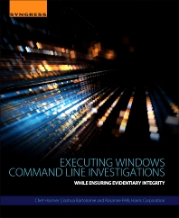 Executing Windows Command Line Investigations - 1st Edition - ISBN: 9780128092682, 9780128092712