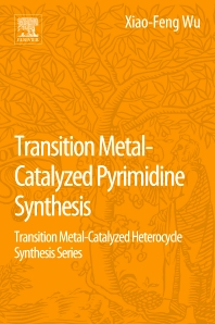Transition Metal Catalyzed Pyrimidine, Pyrazine, Pyridazine and Triazine Synthesis - 1st Edition - ISBN: 9780128093788, 9780128093696