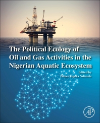 The Political Ecology of Oil and Gas Activities in the Nigerian Aquatic Ecosystem - 1st Edition - ISBN: 9780128093993, 9780128096284