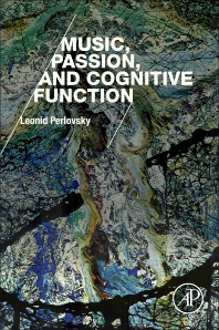 Music, Passion, and Cognitive Function - 1st Edition - ISBN: 9780128094617, 9780128096963