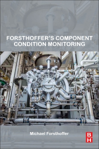 Forsthoffer's Component Condition Monitoring  - 1st Edition - ISBN: 9780128095997, 9780128097724