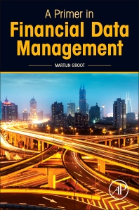 A Primer in Financial Data Management - 1st Edition - ISBN: 9780128097762, 9780128099001