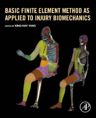 Basic Finite Element Method as Applied to Injury Biomechanics - 1st Edition - ISBN: 9780128098318, 9780128098325