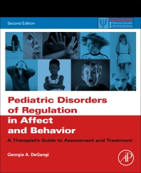 Pediatric Disorders of Regulation in Affect and Behavior - 2nd Edition - ISBN: 9780128104231, 9780128098776