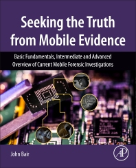 Seeking the Truth from Mobile Evidence - 1st Edition - ISBN: 9780128110560, 9780128110577