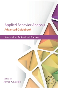 Applied Behavior Analysis Advanced Guidebook   1st Edition   ISBN:  9780128111222, 9780128111284