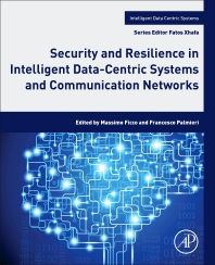 Security and Resilience in Intelligent Data-Centric Systems and Communication Networks - 1st Edition - ISBN: 9780128113738, 9780128113745
