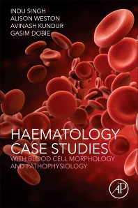 Haematology Case Studies with Blood Cell Morphology and Pathophysiology - 1st Edition - ISBN: 9780128119112