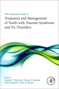 The Clinician's Guide to Treatment and Management of Youth with Tourette Syndrome and Tic Disorders - 1st Edition - ISBN: 9780128119808, 9780128119815