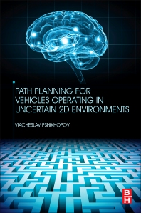 Path Planning for Vehicles Operating in Uncertain 2D Environments - 1st Edition - ISBN: 9780128123058, 9780128123065