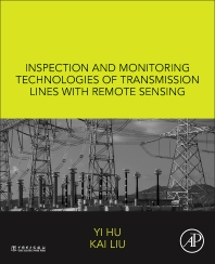 Inspection and Monitoring Technologies of Transmission Lines with Remote Sensing - 1st Edition - ISBN: 9780128126448, 9780128126455