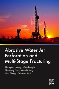 Abrasive Water Jet Perforation and Multi-Stage Fracturing - 1st Edition - ISBN: 9780128128077, 9780128128428