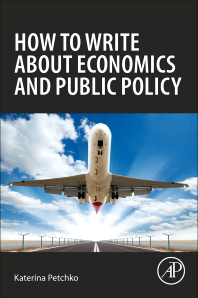 How to Write about Economics and Public Policy - 1st Edition - ISBN: 9780128130100