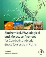 Biochemical, Physiological and Molecular Avenues for Combating Abiotic Stress in Plants - 1st Edition - ISBN: 9780128130667, 9780128130674