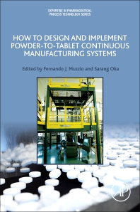 How to Design and Implement Powder-to-Tablet Continuous Manufacturing Systems - 1st Edition - ISBN: 9780128134795