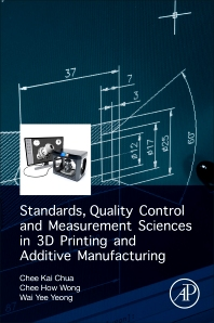 Standards, Quality Control, and Measurement Sciences in 3D Printing and Additive Manufacturing - 1st Edition - ISBN: 9780128134894, 9780128134900