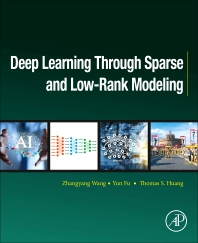 Cover image for Deep Learning through Sparse and Low-Rank Modeling