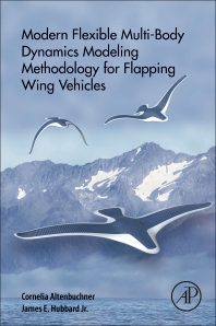 Modern Flexible Multi-Body Dynamics Modeling Methodology for Flapping Wing Vehicles - 1st Edition - ISBN: 9780128141366, 9780128141373