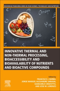 Innovative Thermal and Non-Thermal Processing, Bioaccessibility and Bioavailability of Nutrients and Bioactive Compounds - 1st Edition - ISBN: 9780128141748
