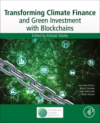 Transforming Climate Finance and Green Investment with Blockchains - 1st Edition - ISBN: 9780128144473