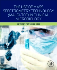 Cover image for The Use of Mass Spectrometry Technology (MALDI-TOF) in Clinical Microbiology