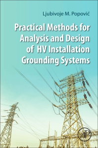 Practical Methods for Analysis and Design of HV Installation Grounding Systems - 1st Edition - ISBN: 9780128144602, 9780128144619