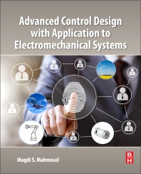 Advanced Control Design with Application to Electromechanical Systems - 1st Edition - ISBN: 9780128145432, 9780128145449