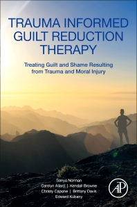 Trauma Informed Guilt Reduction Therapy - 1st Edition - ISBN: 9780128147801, 9780128147818
